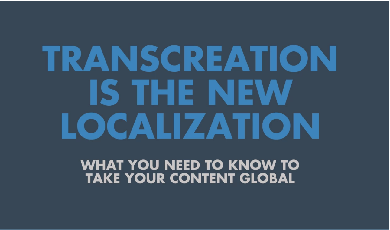 Transcreation Is The New Localization